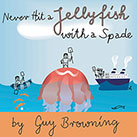 Never Hit a Jellyfish with a Spade