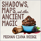Shadows, Maps, and Other Ancient Magic
