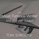 The Most Famous Writer Who Ever Lived