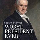 Worst. President. Ever.