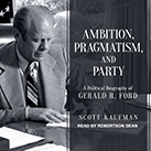 Ambition, Pragmatism, and Party