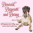 Divorced, Desperate and Daring