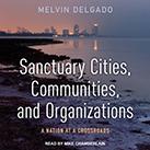 Sanctuary Cities, Communities, and Organizations
