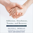 Addiction, Attachment, Trauma and Recovery