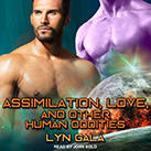 Assimilation, Love, and Other Human Oddities