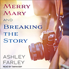 Merry Mary & Breaking the Story