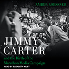 Jimmy Carter and the Birth of the Marathon Media Campaign