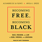 Becoming Free, Becoming Black