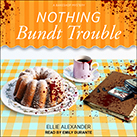 Nothing Bundt Trouble