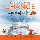 How to Survive Change . . . You Didn't Ask For