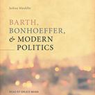 Barth, Bonhoeffer, and Modern Politics