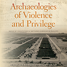 Archaeologies of Violence and Privilege