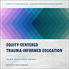 Equity-Centered Trauma-Informed Education