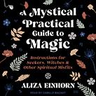A Mystical Practical Guide to Magic